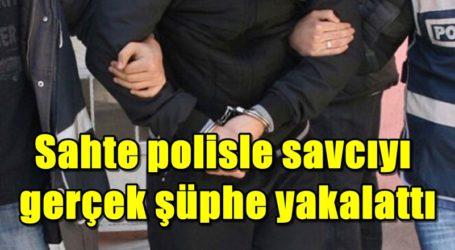 Sahte polisle savcıyı gerçek şüphe yakalattı