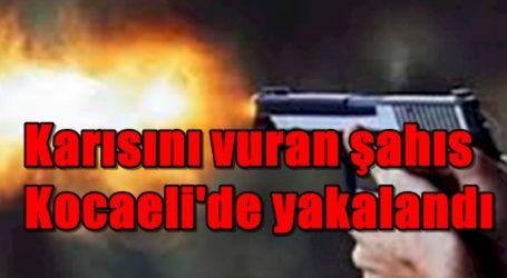 Karısını vuran şahıs Kocaeli'de yakalandı