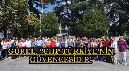 GÜREL, ''CHP TÜRKİYE'NİN GÜVENCESİDİR'