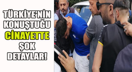 TÜRKİYE'NİN KONUŞTUĞU CİNAYETTE ŞOK DETAYLAR!