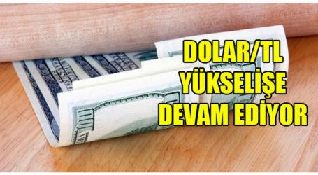 DOLAR/TL YÜKSELİŞE DEVAM EDİYOR