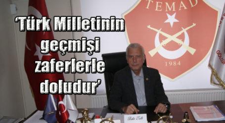 'Türk Milletinin geçmişi zaferlerle doludur'