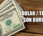 DOLAR / TL'DE SON DURUM