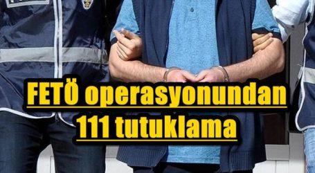 FETÖ operasyonunda 111 tutuklama