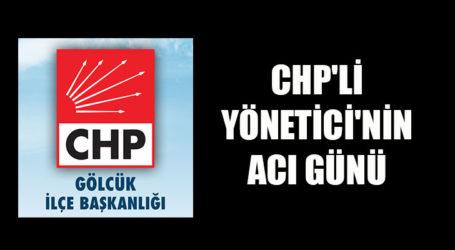 CHP'Lİ YÖNETİCİ'NİN ACI GÜNÜ