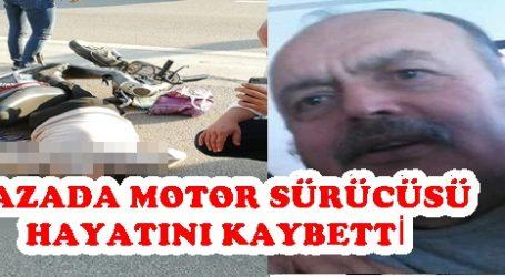 KAZADA MOTOR SÜRÜCÜSÜ HAYATINI KAYBETTİ