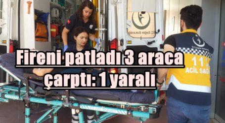 Fireni patladı 3 araca çarptı: 1 yaralı