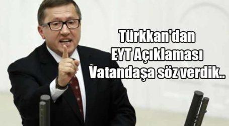 Türkkan'dan EYT Açıklaması Vatandaşa söz verdik..