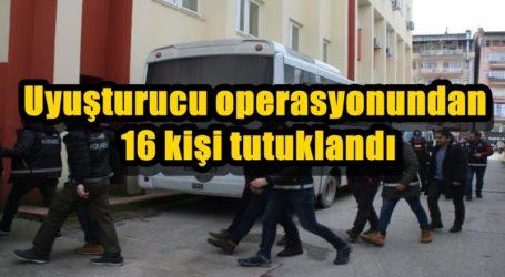 Uyuşturucu operasyonundan 16 kişi tutuklandı