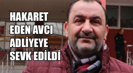 HAKARET EDEN AVCI ADLİYEYE SEVK EDİLDİ