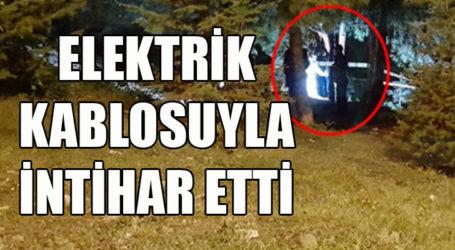 ELEKTRİK KABLOSUYLA İNTİHAR ETTİ