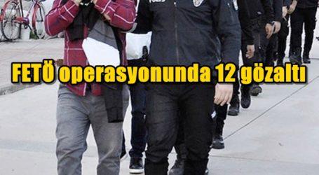 FETÖ operasyonunda 12 gözaltı