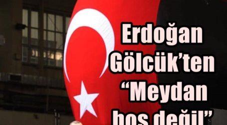 """Erdoğan Gölcük'ten """"Meydan boş değil"""" dedi"""