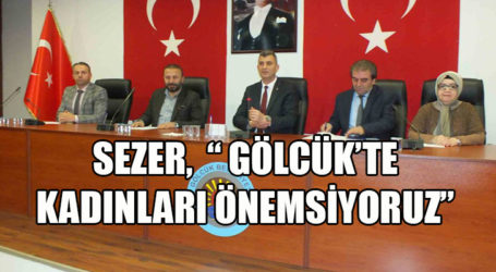 """SEZER, """" GÖLCÜK'TE KADINLARI ÖNEMSİYORUZ"""""""