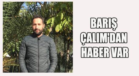 BARIŞ ÇALIM'DAN HABER VAR