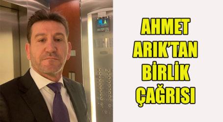 AHMET ARIK'TAN BİRLİK ÇAĞRISI