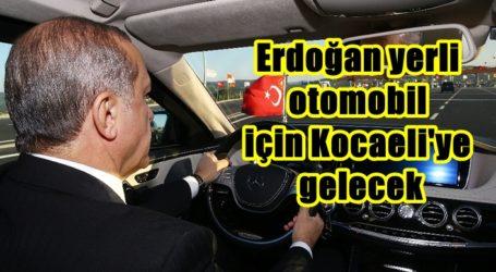Erdoğan yerli otomobil için Kocaeli'ye gelecek