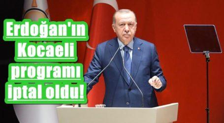 Erdoğan'ın Kocaeli programı iptal oldu!