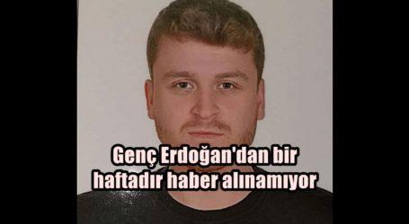 Genç Erdoğan'dan bir haftadır haber alınamıyor