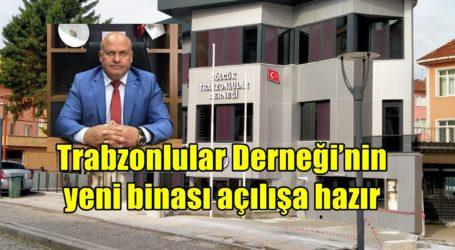 Trabzonlular Derneği'nin yeni binası açılışa hazır