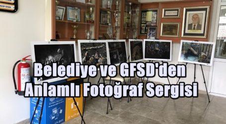 Belediye ve GFSD'den Anlamlı Fotoğraf Sergisi