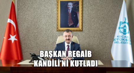 BAŞKAN REGAİB KANDİLİ'Nİ KUTLADI