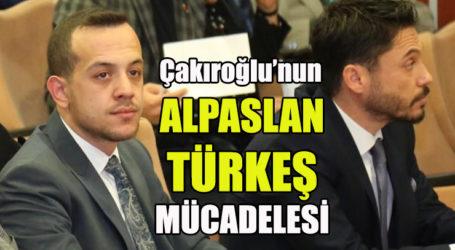 Çakıroğlu'nun ALPASLAN TÜRKEŞ MÜCADELESİ