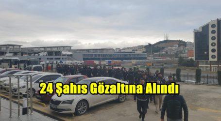 24 Şahıs Gözaltına Alındı