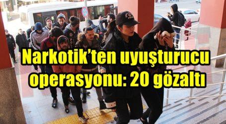 Narkotik'ten uyuşturucu operasyonu: 20 gözaltı