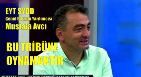 MUSTAFA AVCI; BU TRİBÜNE OYNAMAKTIR!