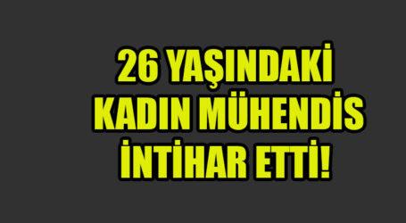 26 YAŞINDAKİ  KADIN MÜHENDİS  İNTİHAR ETTİ!