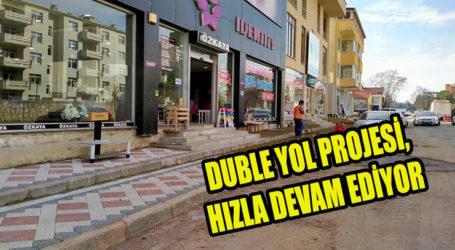 DUBLE YOL PROJESİ, HIZLA DEVAM EDİYOR