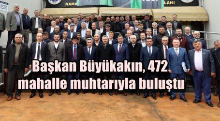 Başkan Büyükakın, 472 mahalle muhtarıyla buluştu