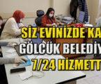 SİZ EVİNİZDE KALIN GÖLCÜK BELEDİYESİ 7/24 HİZMETTE
