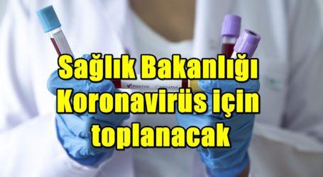 Sağlık Bakanlığı Koronavirüs için toplanacak