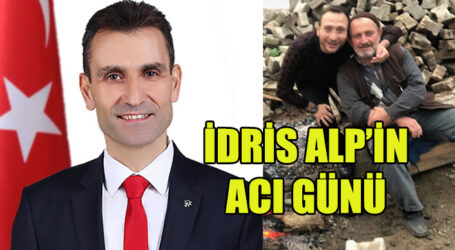 İDRİS ALP'İN ACI GÜNÜ