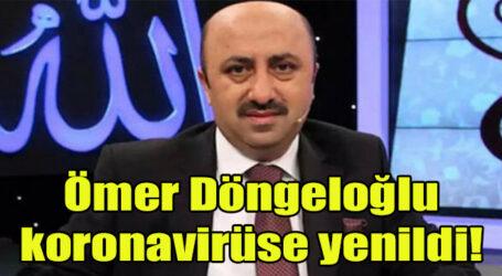 Ömer Döngeloğlu, koronavirüse yenildi!