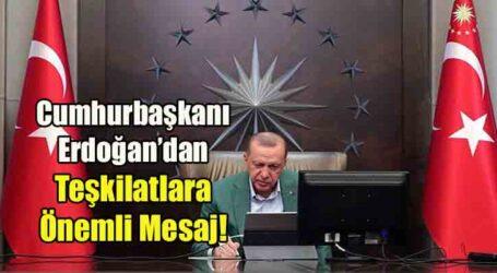 Cumhurbaşkanı Erdoğan'dan Teşkilatlara Önemli Mesaj!