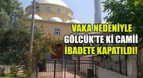 VAKA NEDENİYLE GÖLCÜK'TE Kİ CAMİİ İBADETE KAPATILDI!