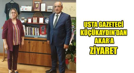 USTA GAZETECİ KÜÇÜKAYDIN'DAN  AKAR'A ZİYARET