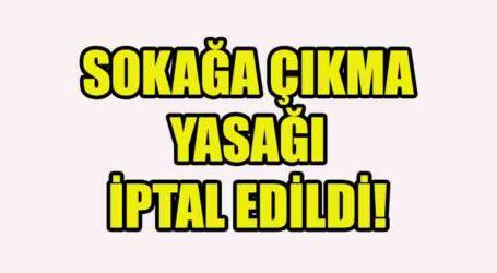 SOKAĞA ÇIKMA YASAĞI İPTAL EDİLDİ!
