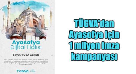 TÜGVA'dan Ayasofya için 1 milyon imza kampanyası