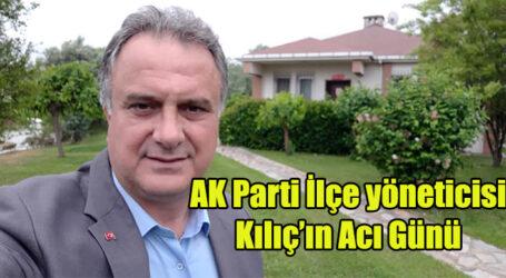 AK Parti İlçe yöneticisi Kılıç'ın Acı Günü