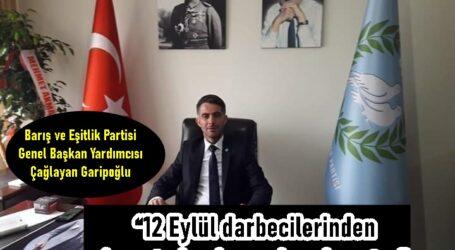 """Garipoğlu """"12 Eylül darbecilerinden icazet almaksızın kurulmuştur"""""""