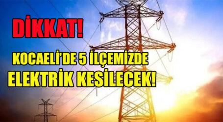 KOCAELİ'DE 5 İLÇEMİZDE ELEKTRİK KESİLECEK!