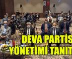 DEVA PARTİSİ YÖNETİMİ TANITILDI