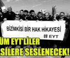 TÜM EYT'LİLER SİYASİLERE SESLENECEK!