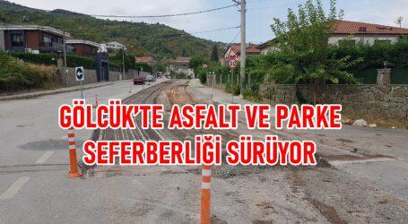 GÖLCÜK'TE ASFALT VE PARKE SEFERBERLİĞİ SÜRÜYOR