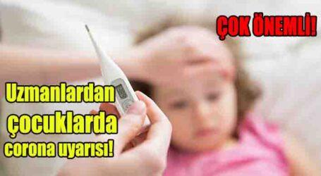 Uzmanlardan çocuklarda corona uyarısı!