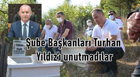 Şube Başkanları Turhan Yıldız'ı unutmadılar